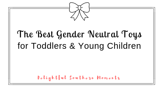 The Best Gender Neutral Toys for Toddlers & YoungChildren